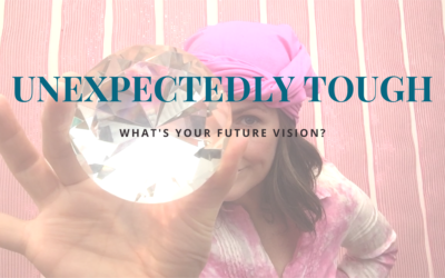 Unexpectedly Tough: What's Your Future Vision?